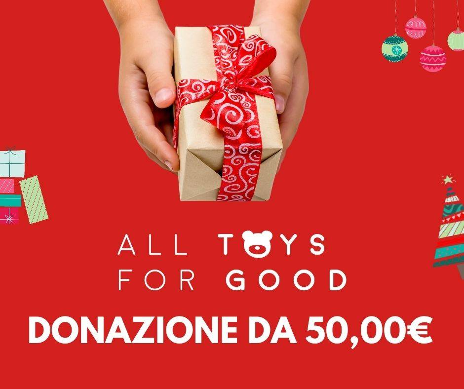 SOLD OUT - ALL TOYS FOR GOOD - Donazione da 50,00€